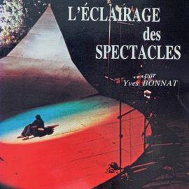 Yves Bonnat : L'ÉCLAIRAGE DES SPECTACLES