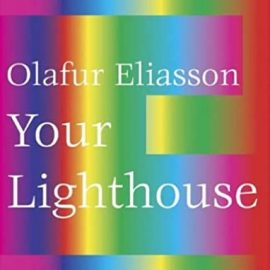 Olafur Eliasson : Your Lighthouse